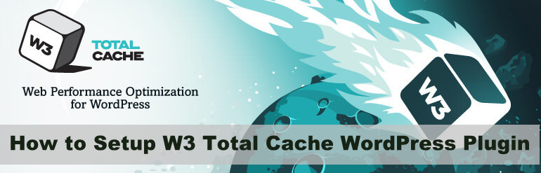 How to Setup W3 Total Cache WordPress Plugin